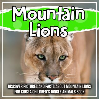 Mountain Lions: Discover Pictures and Facts About Mountain Lions For Kids! A Children's Jungle Animals Book