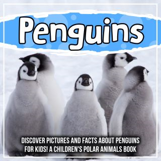 Penguins: Discover Pictures and Facts About Penguins For Kids! A Children's Polar Animals Book