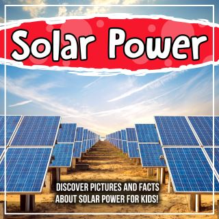 Solar Power: Discover Pictures and Facts About Solar Power For Kids!