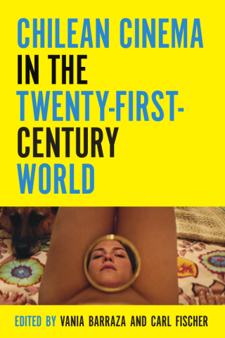 Chilean Cinema in the Twenty-First-Century World