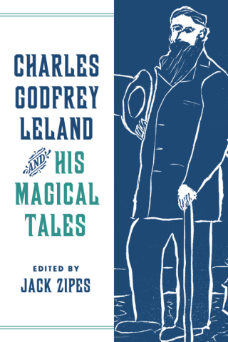 Charles Godfrey Leland and His Magical Tales