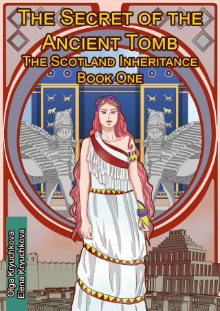 The Secret of the Ancient Tomb. The Scotland Inheritance. Book One