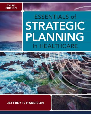 Essentials of Strategic Planning in Healthcare, Third Edition