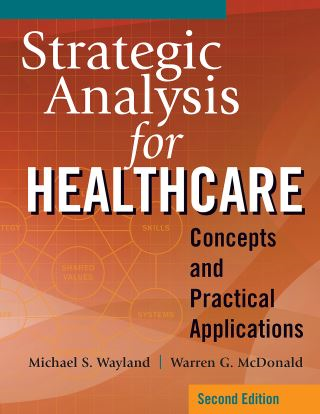 Strategic Analysis for Healthcare Concepts and Practical Applications, Second Edition