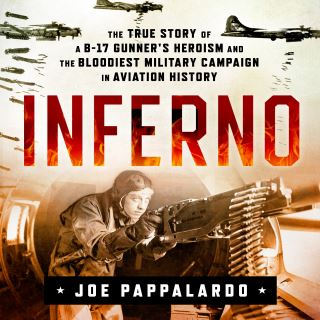 Inferno: The True Story of a B-17 Gunner's Heroism and the Bloodiest Military Campaign in Aviation History