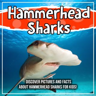 Hammerhead Sharks: Discover Pictures and Facts About Hammerhead Sharks For Kids!
