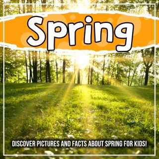 Spring: Discover Pictures and Facts About Spring For Kids!