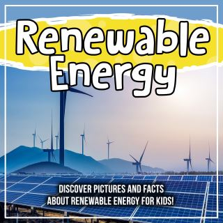 Renewable Energy: Discover Pictures and Facts About Renewable Energy For Kids!