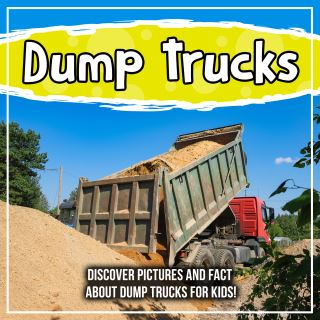 Dump Trucks: Discover Pictures and Facts About Dump Trucks For Kids!