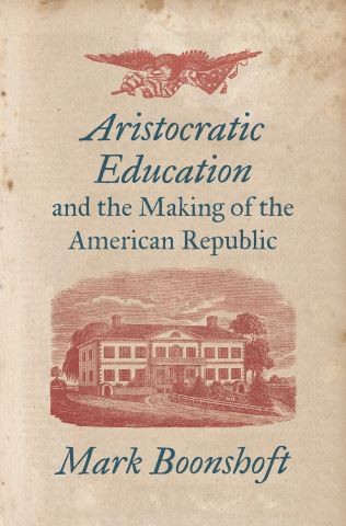 Aristocratic Education and the Making of the American Republic