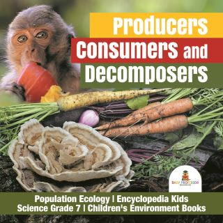 Producers, Consumers and Decomposers | Population Ecology | Encyclopedia Kids | Science Grade 7 | Children's Environment Books