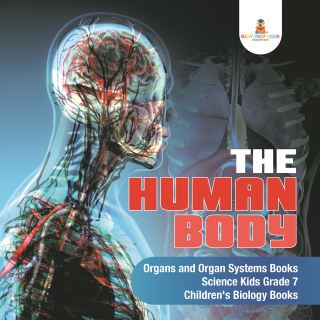 The Human Body | Organs and Organ Systems Books | Science Kids Grade 7 | Children's Biology Books