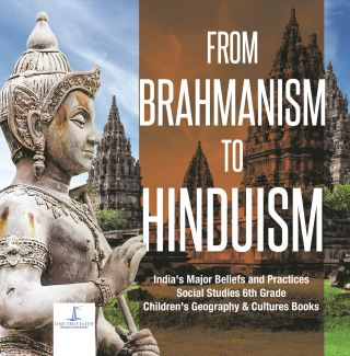 From Brahmanism to Hinduism | India's Major Beliefs and Practices | Social Studies 6th Grade | Children's Geography & Cultures Books