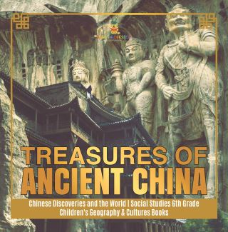 Treasures of Ancient China | Chinese Discoveries and the World | Social Studies 6th Grade | Children's Geography & Cultures Books