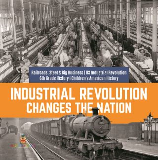 Industrial Revolution Changes the Nation | Railroads, Steel & Big Business | US Industrial Revolution | 6th Grade History | Children's American History
