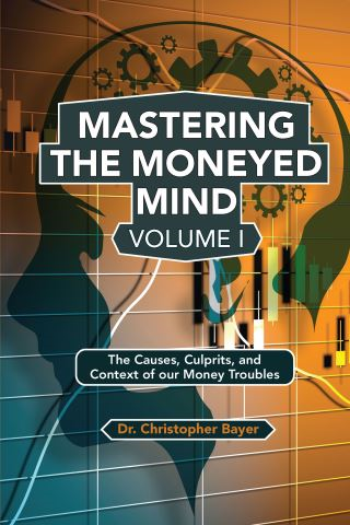 Mastering the Moneyed Mind, Volume I