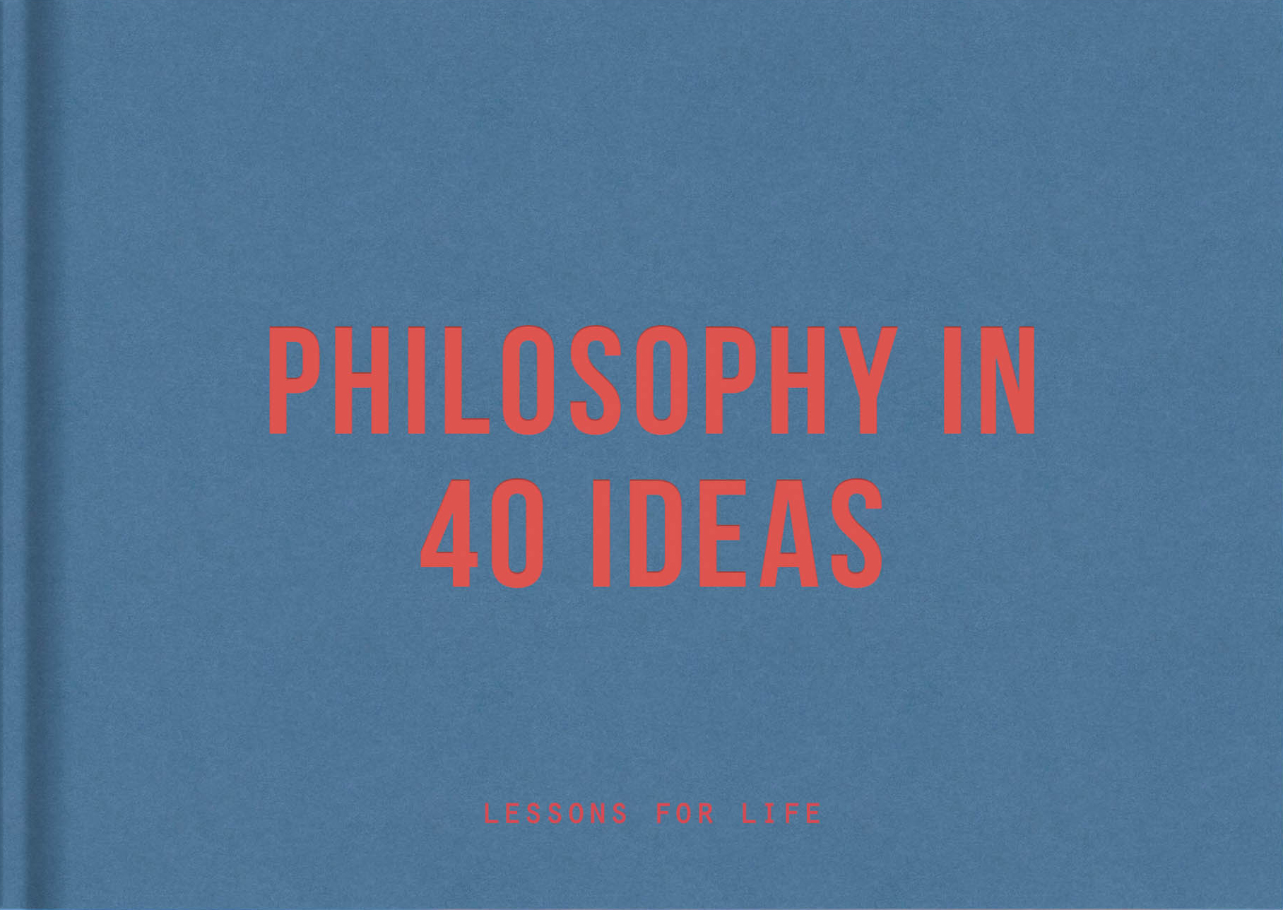 Philosophy in 40 Ideas
