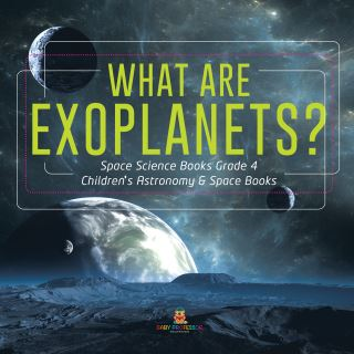 What Are Exoplanets? | Space Science Books Grade 4 | Children's Astronomy & Space Books