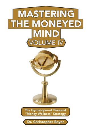 Mastering the Moneyed Mind, Volume IV