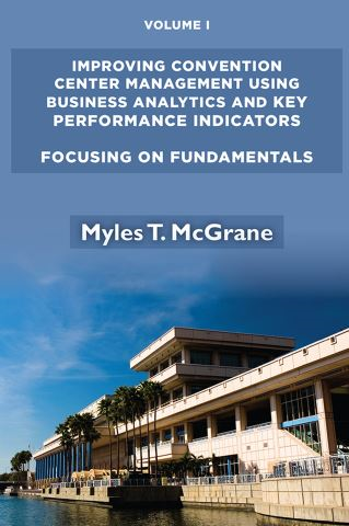 Improving Convention Center Management Using Business Analytics and Key Performance Indicators, Volume I
