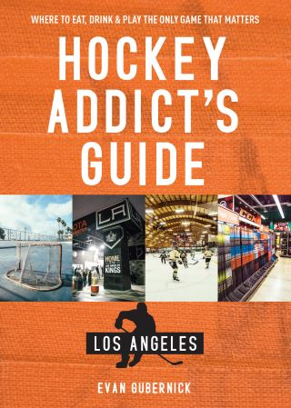 Hockey Addict's Guide Los Angeles: Where to Eat, Drink & Play the Only Game that Matters (Hockey Addict City Guides)