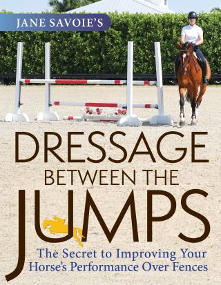 Jane Savoie's Dressage Between the Jumps