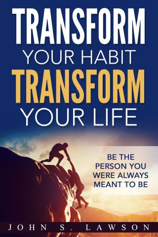 Transform Your Habit, Transform Your Life