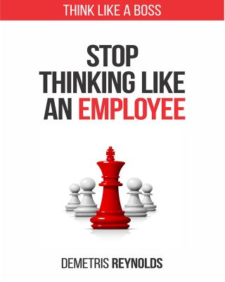 Stop Thinking Like An Employee