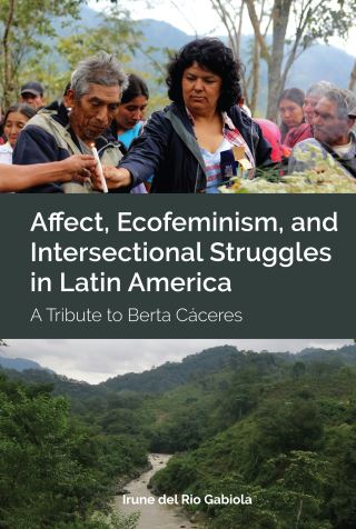 Affect, Ecofeminism, and Intersectional Struggles in Latin America