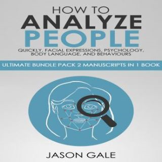How to Analyze People Quickly, Facial Expressions, Psychology, Body Language, And Behaviors