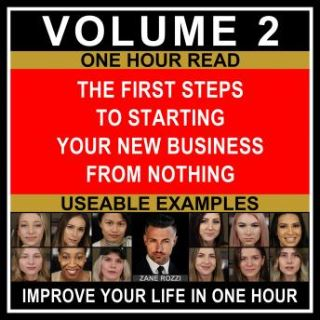 The First Steps to Starting Your New Business From Nothing Volume 2