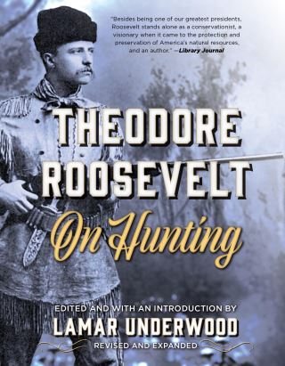 Theodore Roosevelt on Hunting, Revised and Expanded