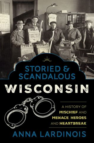 Storied & Scandalous Wisconsin