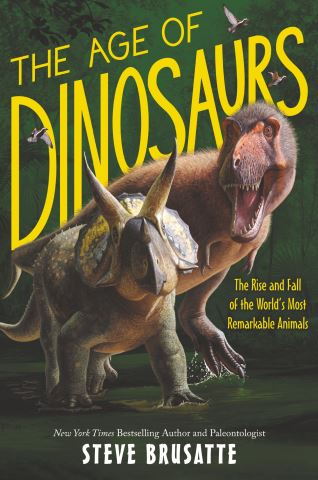 The Age of Dinosaurs: The Rise and Fall of the World's Most Remarkable Animals