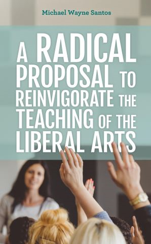 A Radical Proposal to Reinvigorate the Teaching of the Liberal Arts