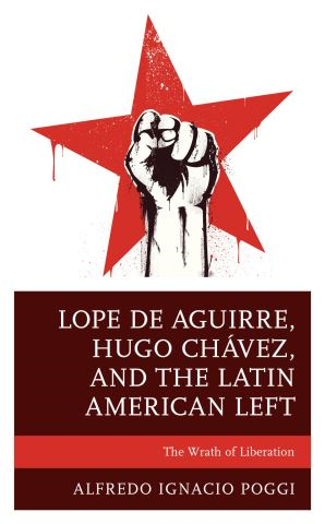 Lope de Aguirre, Hugo Chávez, and the Latin American Left