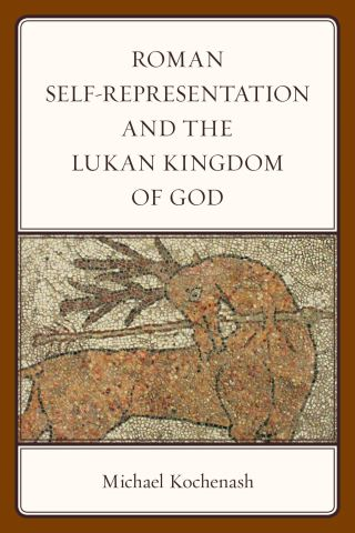 Roman Self-Representation and the Lukan Kingdom of God