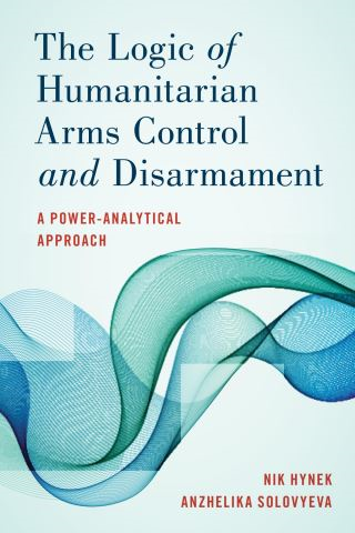 The Logic of Humanitarian Arms Control and Disarmament