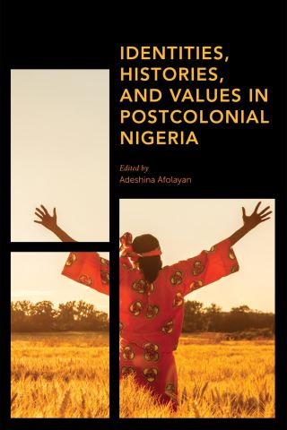 Identities, Histories and Values in Postcolonial Nigeria