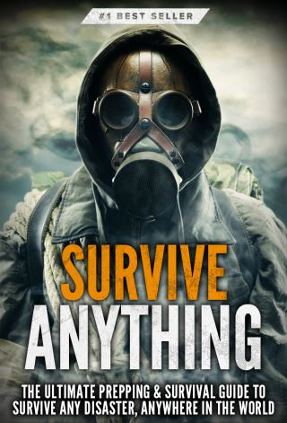 Survive ANYTHING: The Ultimate Prepping & Survival Guide to Survive Any Disaster, Anywhere in the World