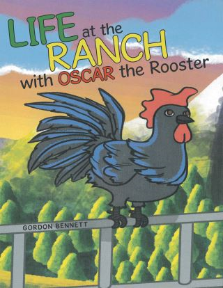 Life at the Ranch   with Oscar the Rooster