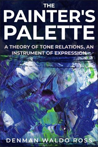 The Painter's Palette; a Theory of Tone Relations, an Instrument of Expression