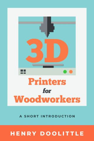 3D Printers for Woodworkers