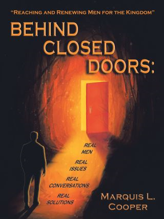 Behind Closed Doors:  Real Men. Real Issues. Real Conversations. Real Solutions.