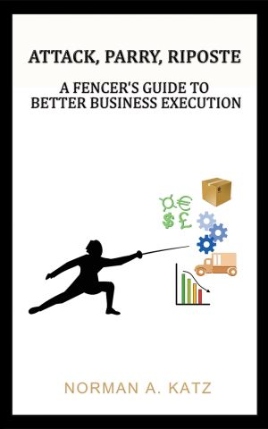 Attack, Parry, Riposte: A Fencer's Guide to Better Business Execution