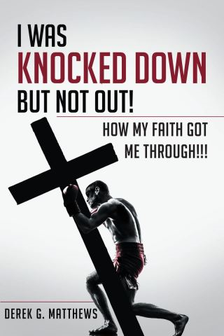 I Was Knocked down but Not Out! How My Faith Got Me Through!!!