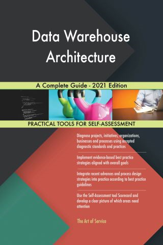 Data Warehouse Architecture A Complete Guide - 2021 Edition