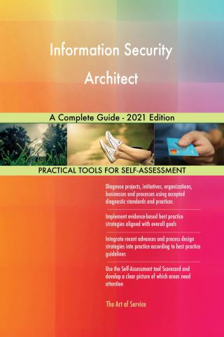 Information Security Architect A Complete Guide - 2021 Edition