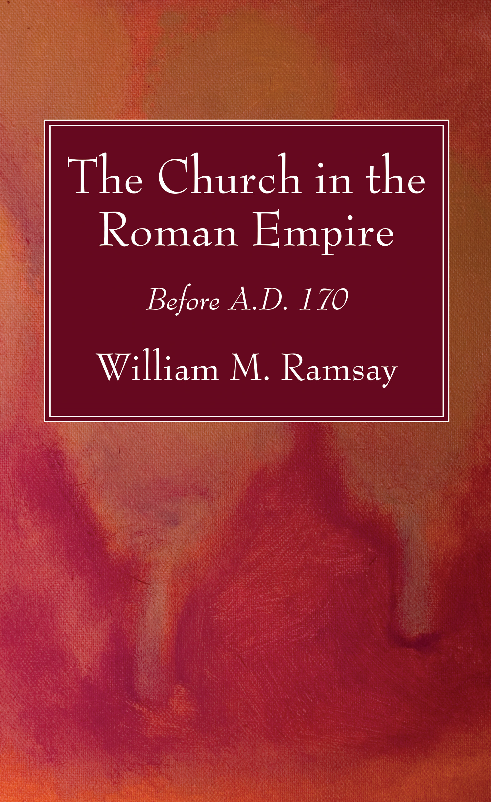 The Church in the Roman Empire