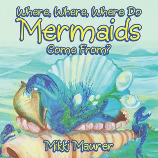 Where, Where, Where Do Mermaids Come From?